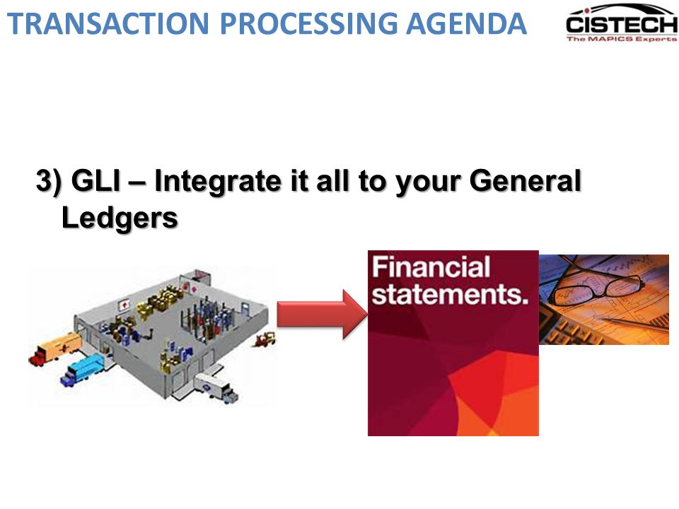 TRANSACTION PROCESSING AGENDA 3) GLI – Integrate it all to your General Ledgers