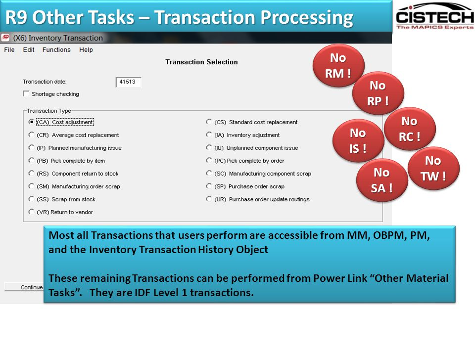 R9 Other Tasks – Transaction Processing Most all Transactions that users perform are accessible from MM, OBPM, PM, and the Inventory Transaction Histo