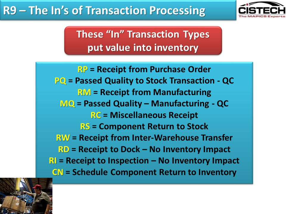 R9 – The In's of Transaction Processing RP RP = Receipt from Purchase Order PQ PQ = Passed Quality to Stock Transaction - QC RM RM = Receipt from Manu