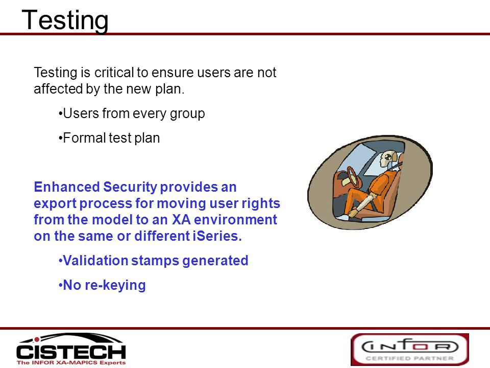 Testing is critical to ensure users are not affected by the new plan. Users from every group Formal test plan Enhanced Security provides an export pro