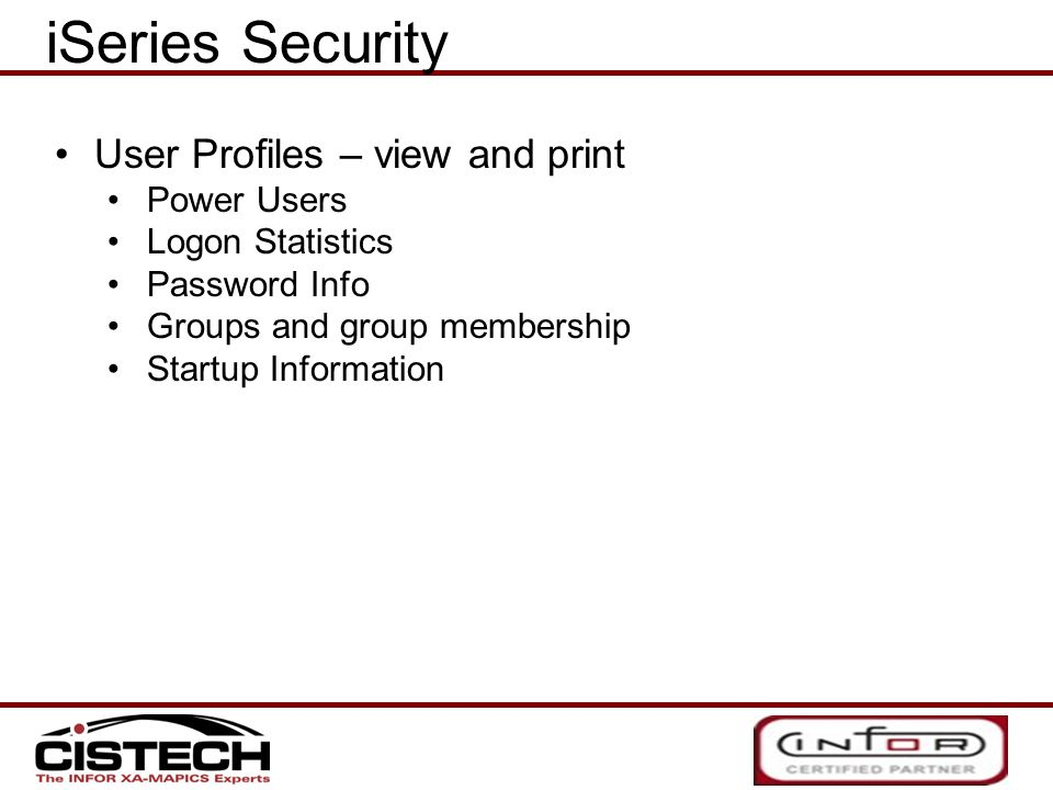 iSeries Security User Profiles – view and print Power Users Logon Statistics Password Info Groups and group membership Startup Information