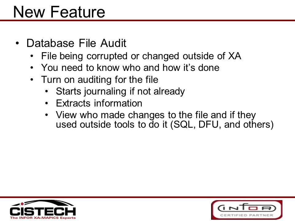 New Feature Database File Audit File being corrupted or changed outside of XA You need to know who and how it's done Turn on auditing for the file Sta