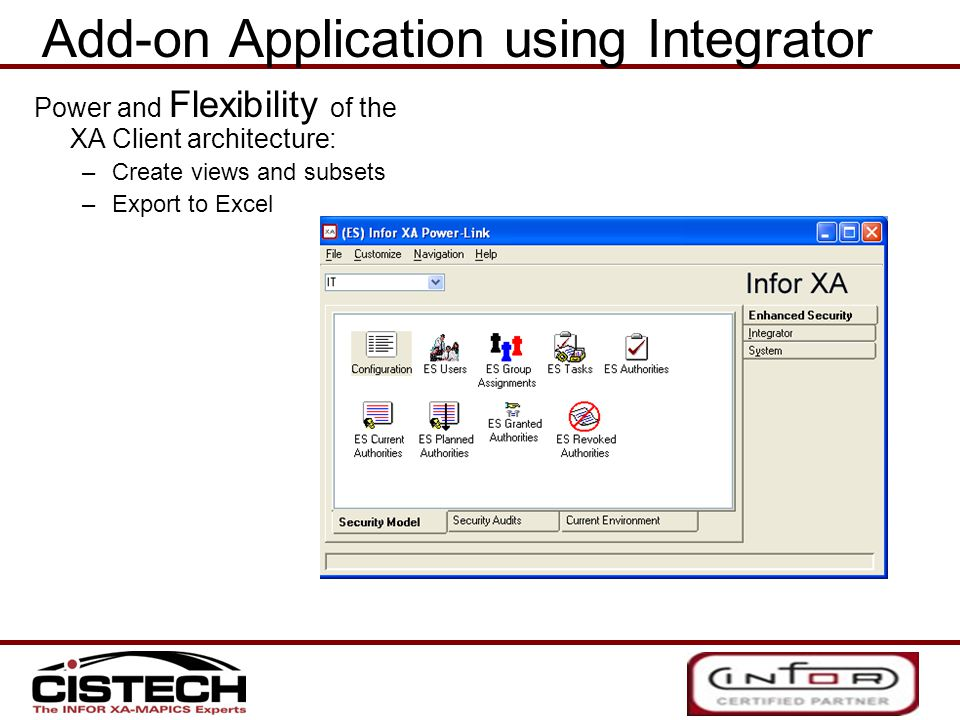 Power and Flexibility of the XA Client architecture: –Create views and subsets –Export to Excel Add-on Application using Integrator
