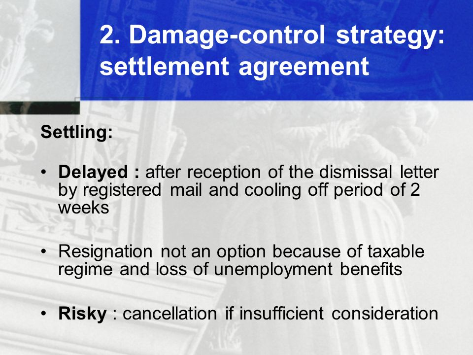 2. Damage-control strategy: settlement agreement Settling: Delayed : after reception of the dismissal letter by registered mail and cooling off period
