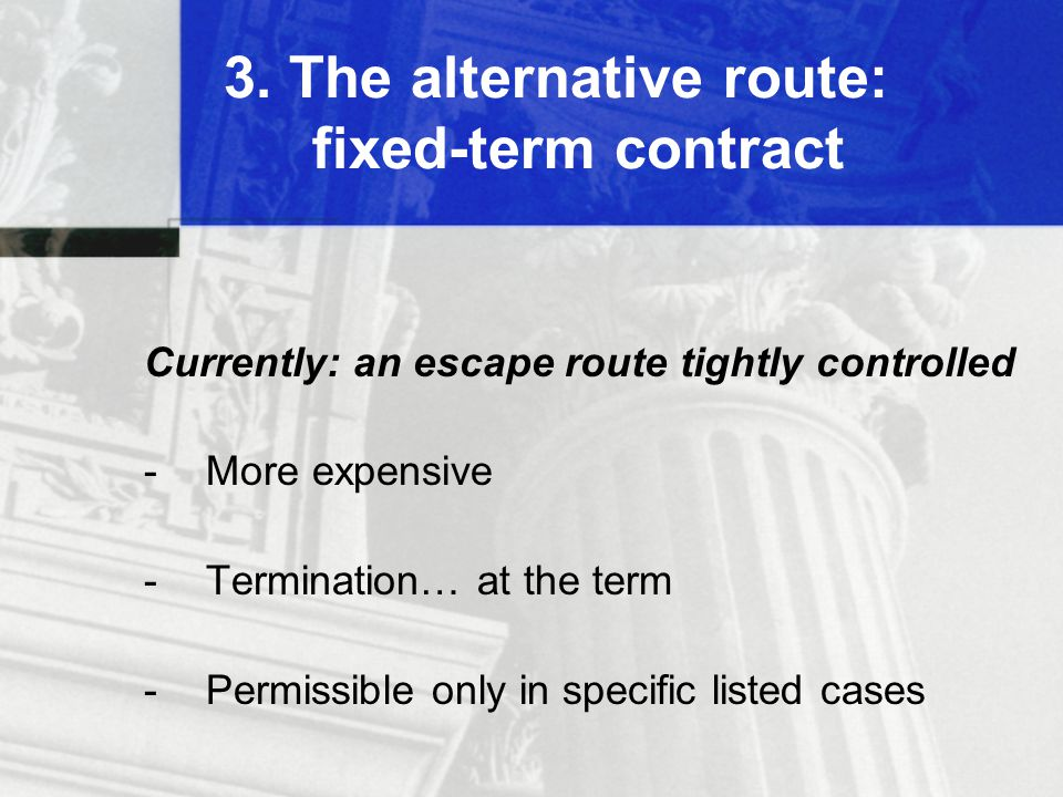 Currently: an escape route tightly controlled -More expensive -Termination… at the term -Permissible only in specific listed cases