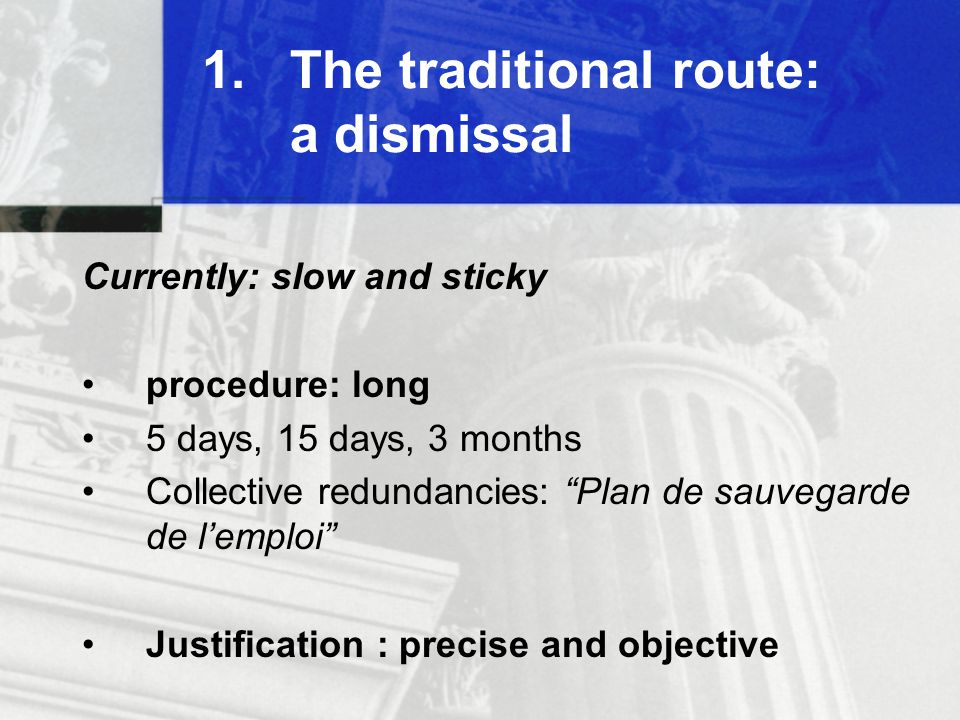 1.The traditional route: a dismissal Loopholes: Trial period CNE (Contrat Nouvelle Embauche) 1.1 millions in 2 years but contrary to ILO convention 158?