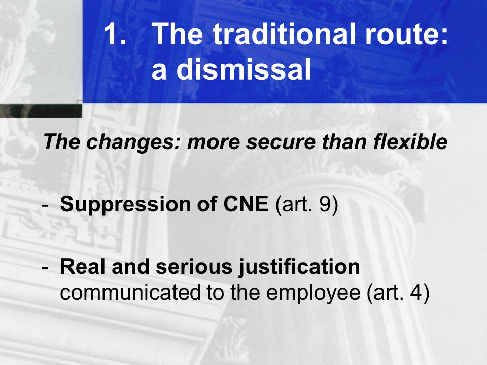 1.The traditional route: a dismissal The changes: more secure than flexible -Suppression of CNE (art.