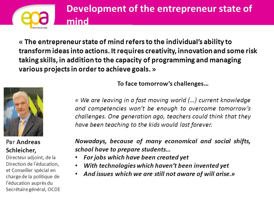 « The entrepreneur state of mind refers to the individual's ability to transform ideas into actions.