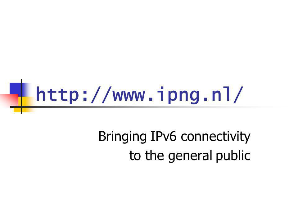 http://www.ipng.nl/ Bringing IPv6 connectivity to the general public