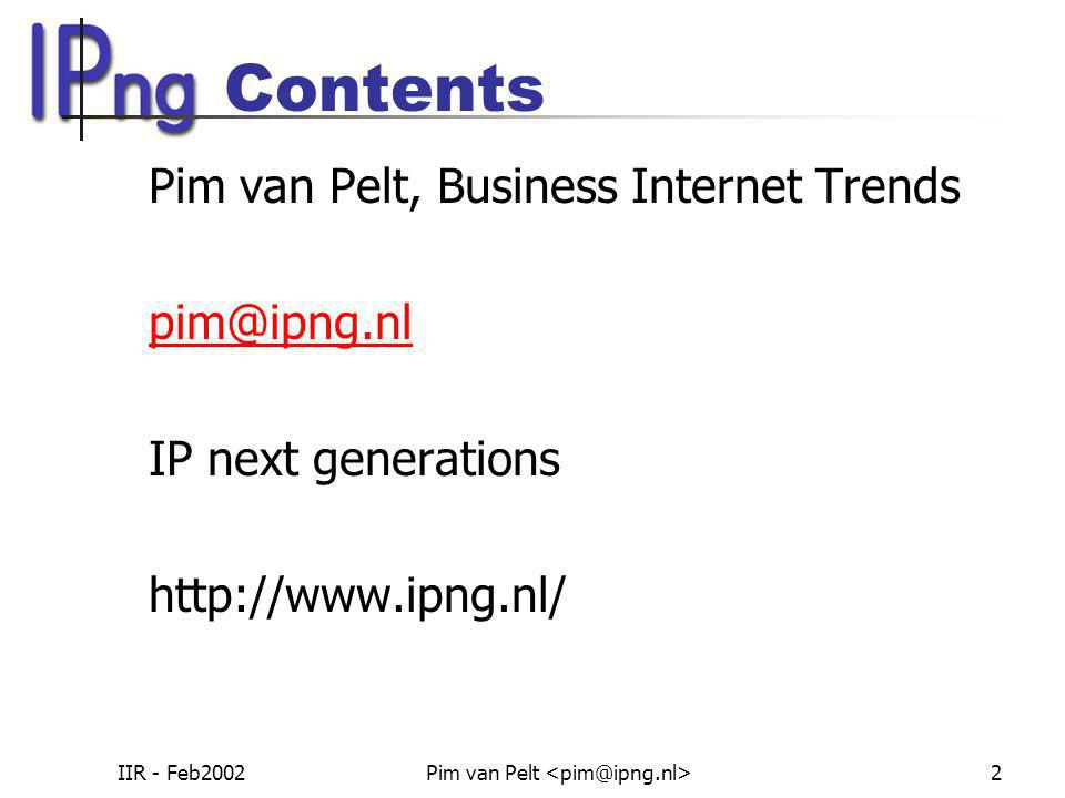 IIR - Feb2002Pim van Pelt 2 Contents Pim van Pelt, Business Internet Trends pim@ipng.nl IP next generations http://www.ipng.nl/