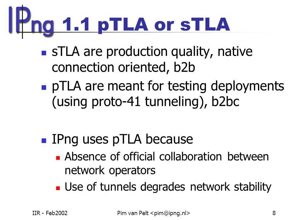 IIR - Feb2002Pim van Pelt 8 1.1 pTLA or sTLA sTLA are production quality, native connection oriented, b2b pTLA are meant for testing deployments (usin