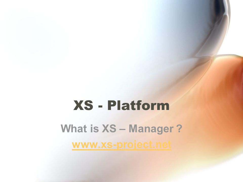XS - Platform What is XS – Manager ? www.xs-project.net