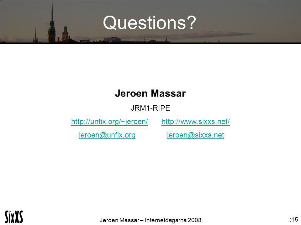 Jeroen Massar – Internetdagarna 2008 ::15 Questions? Jeroen Massar JRM1-RIPE http://unfix.org/~jeroen/http://www.sixxs.net/ jeroen@unfix.orgjeroen@six