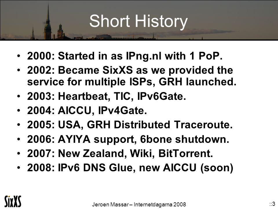 Jeroen Massar – Internetdagarna 2008 ::3 Short History 2000: Started in as IPng.nl with 1 PoP.