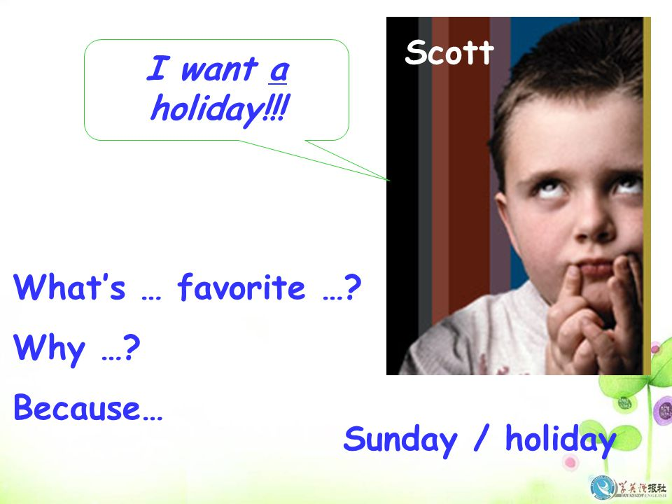 I want a holiday!!! Scott What's … favorite …? Why …? Because… Sunday / holiday