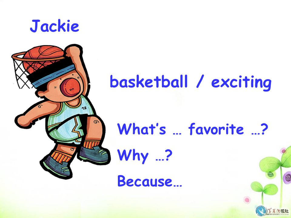Jackie basketball / exciting What's … favorite …? Why …? Because…