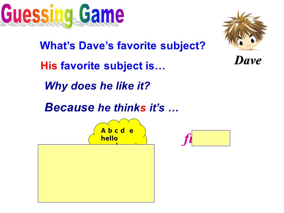 What's Dave's favorite subject. His favorite subject is… fun Why does he like it.