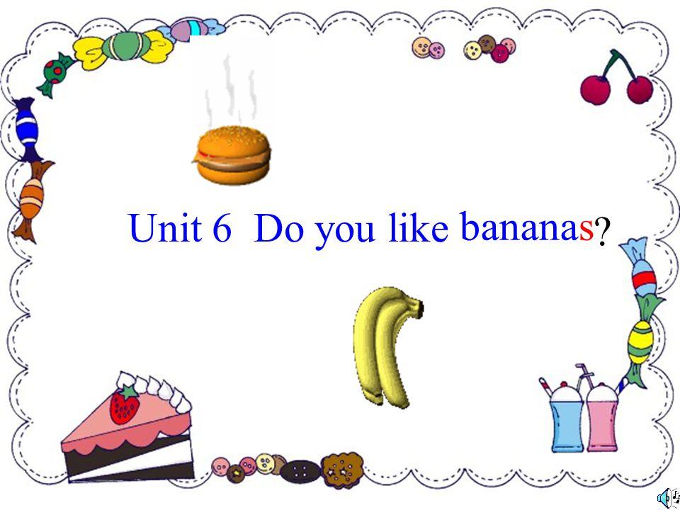 Unit 6 Do you like bananas ?