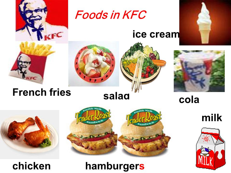 Foods in KFC French fries chickenhamburgers ice cream cola salad milk