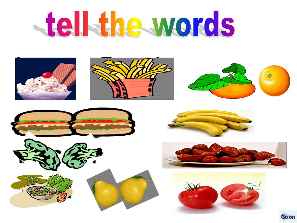 Read them again: bananaspearstomatoes strawberries saladbroccoli hamburgersFrench friesice cream