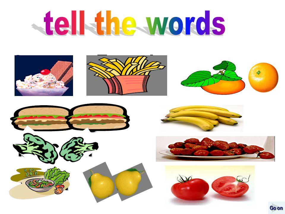 French fries oranges bananas broccoli strawberries salad pears tomatoes hamburgers Go on Go on