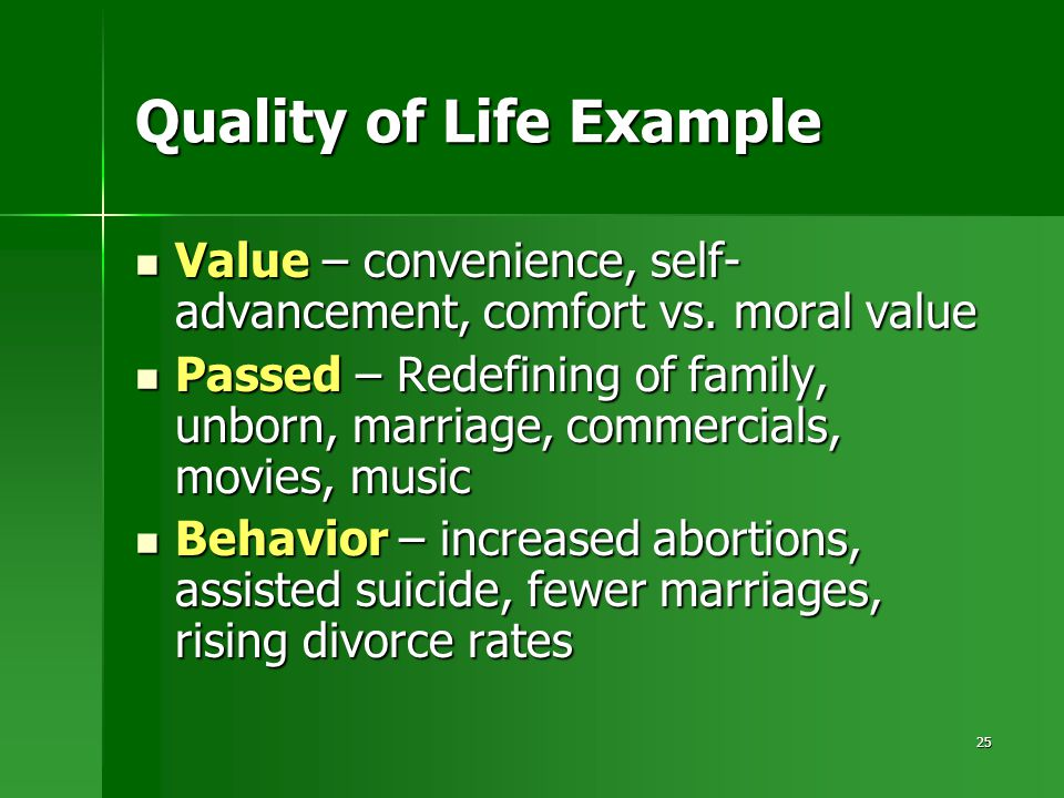 25 Quality of Life Example Value – convenience, self- advancement, comfort vs. moral value Value – convenience, self- advancement, comfort vs. moral v