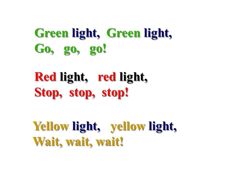 Green light, Go, go, go.Green light, Go, go, go. Red light, red light, Stop, stop, stop.
