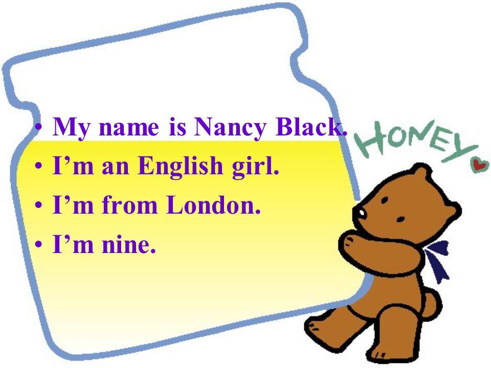 Name ( 姓名 ) Nationality (国籍) Sex ( 性别) Hometown ( 家乡 ) Age (年龄) Nancy Black English girl London nine