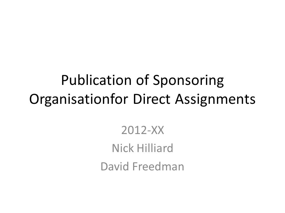 Publication of Sponsoring Organisationfor Direct Assignments 2012-XX Nick Hilliard David Freedman