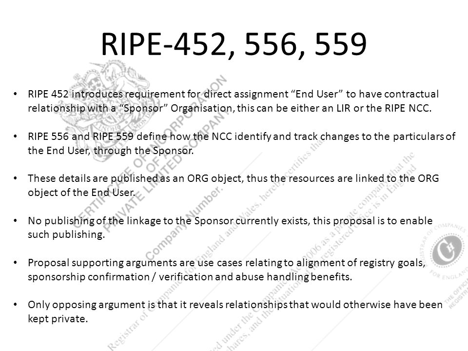 RIPE-452, 556, 559 RIPE 452 introduces requirement for direct assignment End User to have contractual relationship with a Sponsor Organisation, this can be either an LIR or the RIPE NCC.