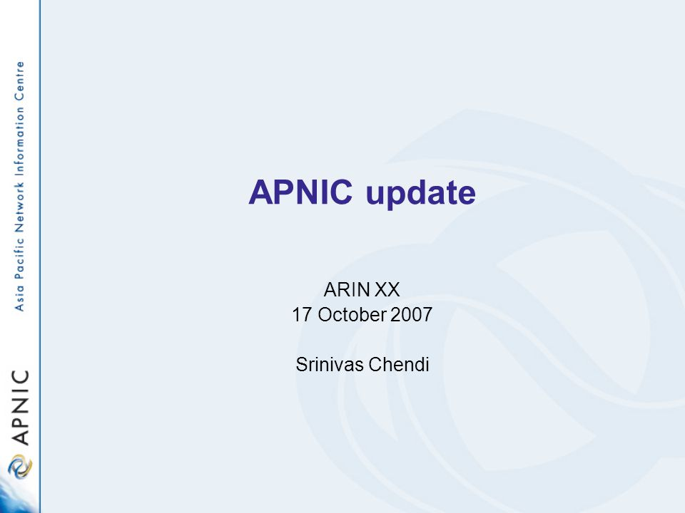 APNIC update ARIN XX 17 October 2007 Srinivas Chendi