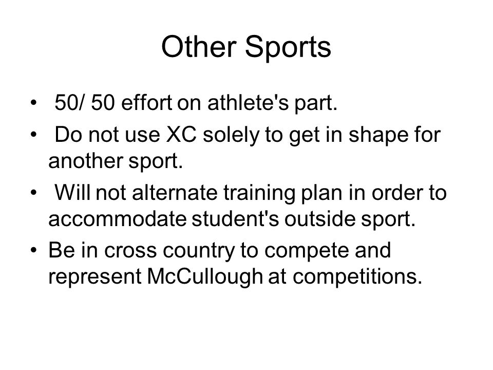 Other Sports 50/ 50 effort on athlete's part. Do not use XC solely to get in shape for another sport. Will not alternate training plan in order to acc
