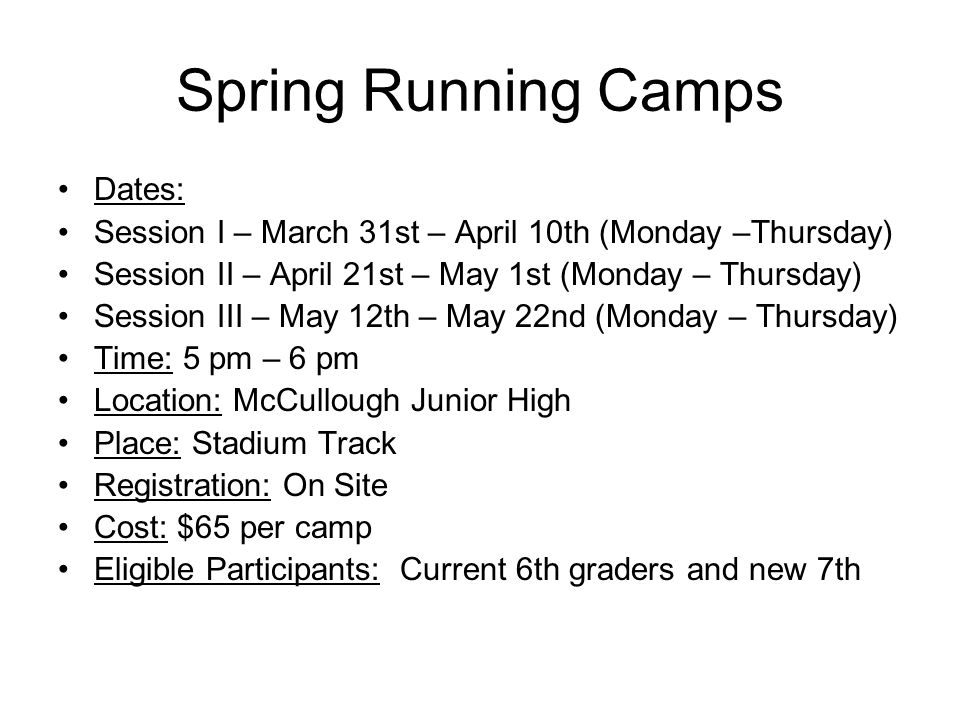 Spring Running Camps Dates: Session I – March 31st – April 10th (Monday –Thursday) Session II – April 21st – May 1st (Monday – Thursday) Session III –