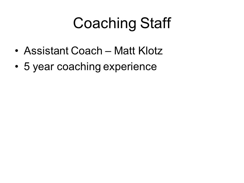 Coaching Staff Assistant Coach – Matt Klotz 5 year coaching experience