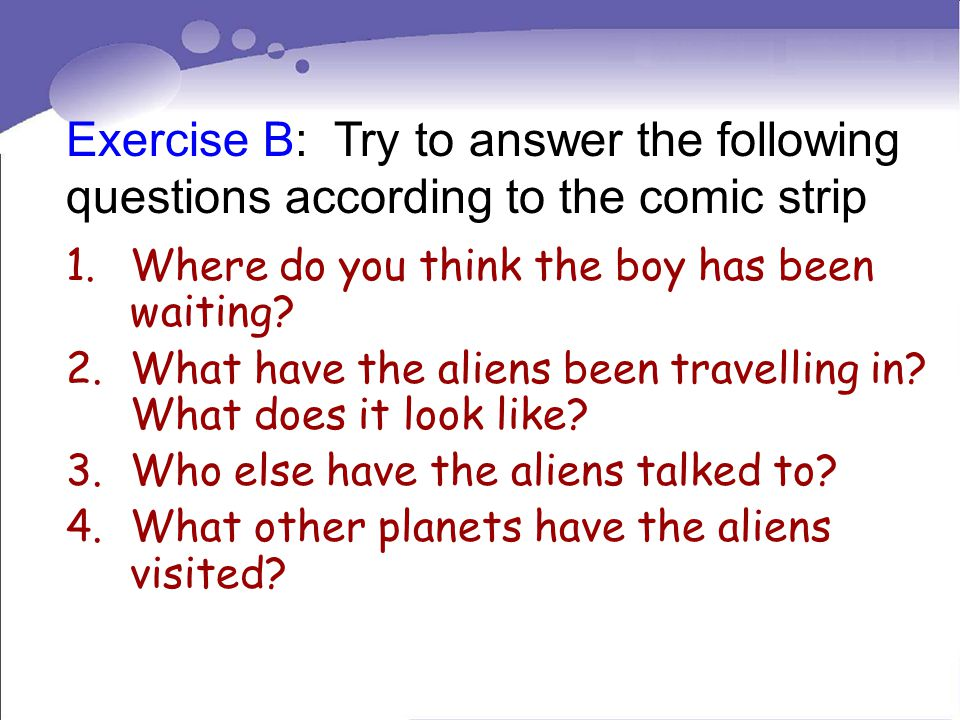 1.Where do you think the boy has been waiting. 2.What have the aliens been travelling in.