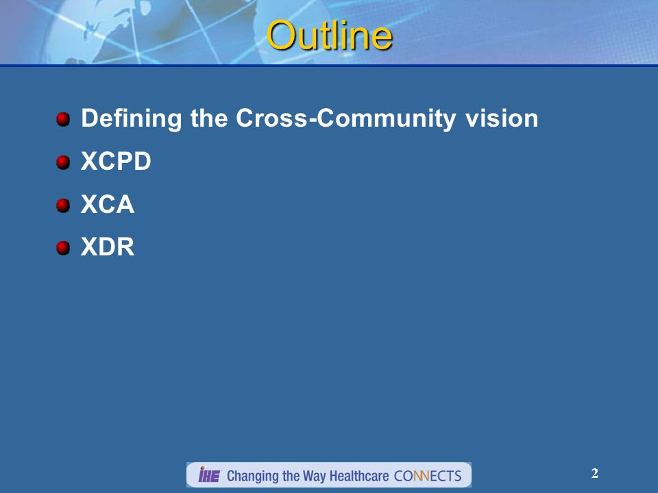 2 Outline Defining the Cross-Community vision XCPD XCA XDR