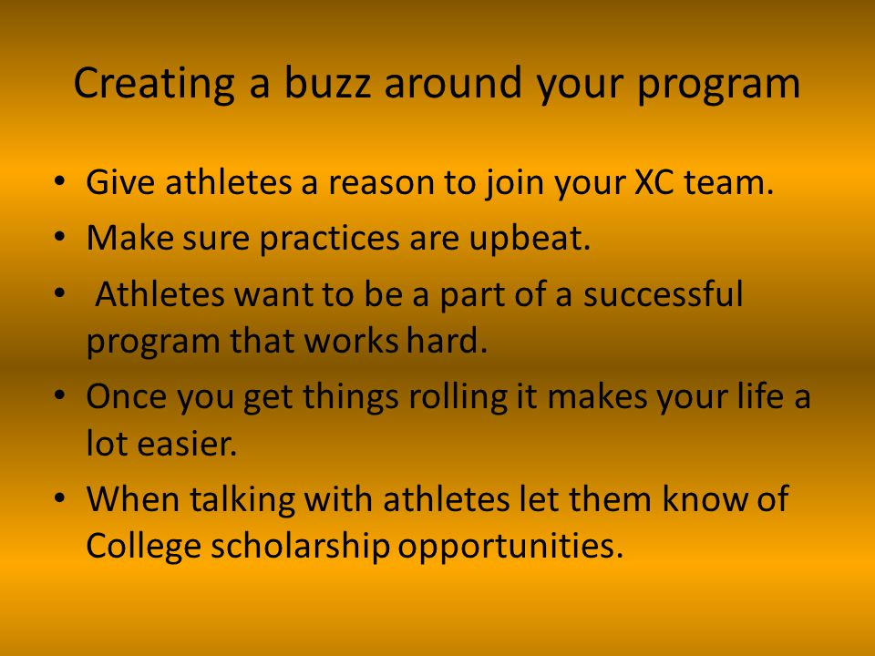 Creating a buzz around your program Give athletes a reason to join your XC team.