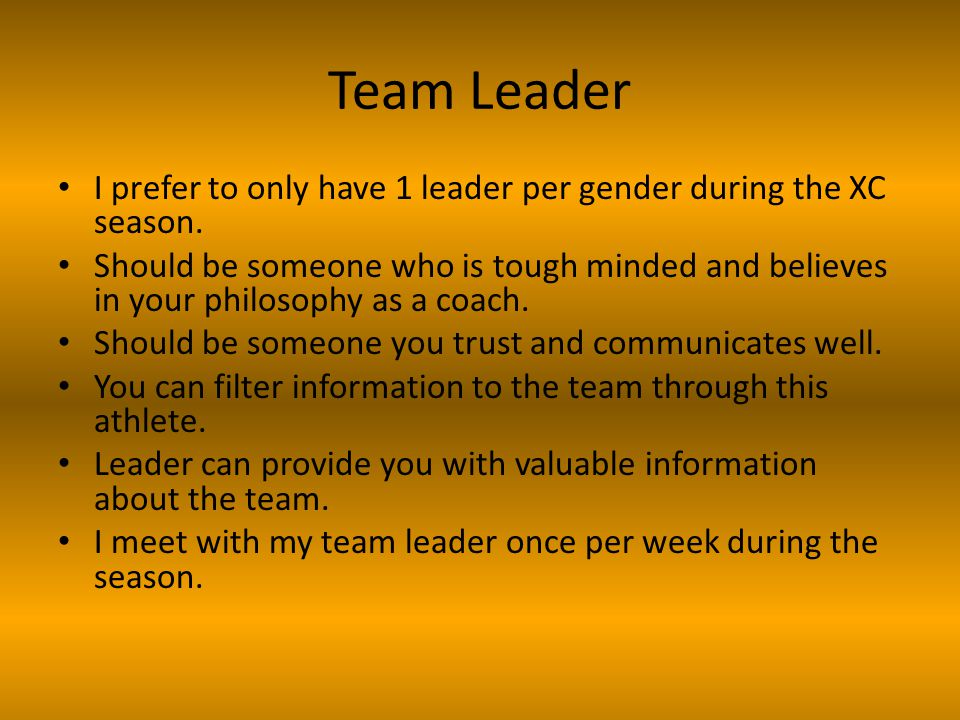 Team Leader I prefer to only have 1 leader per gender during the XC season.