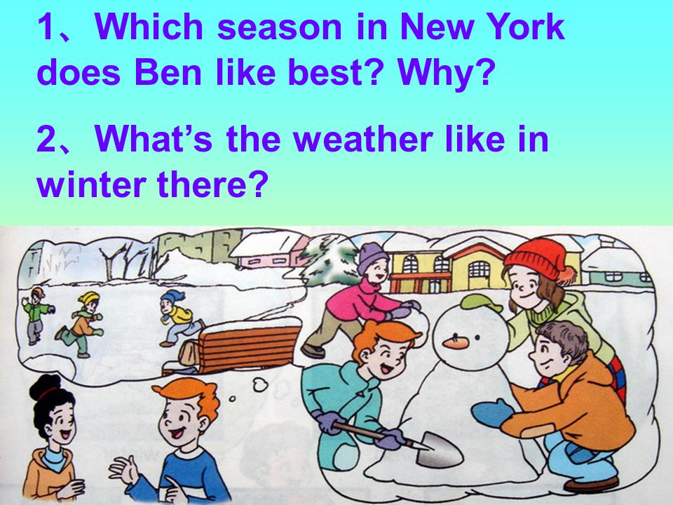 1 、 Which season in New York does Ben like best? Why? 2 、 What's the weather like in winter there?
