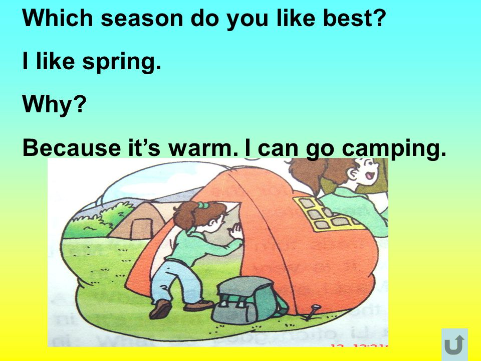 Which season do you like best? I like spring. Why? Because it's warm. I can go camping.