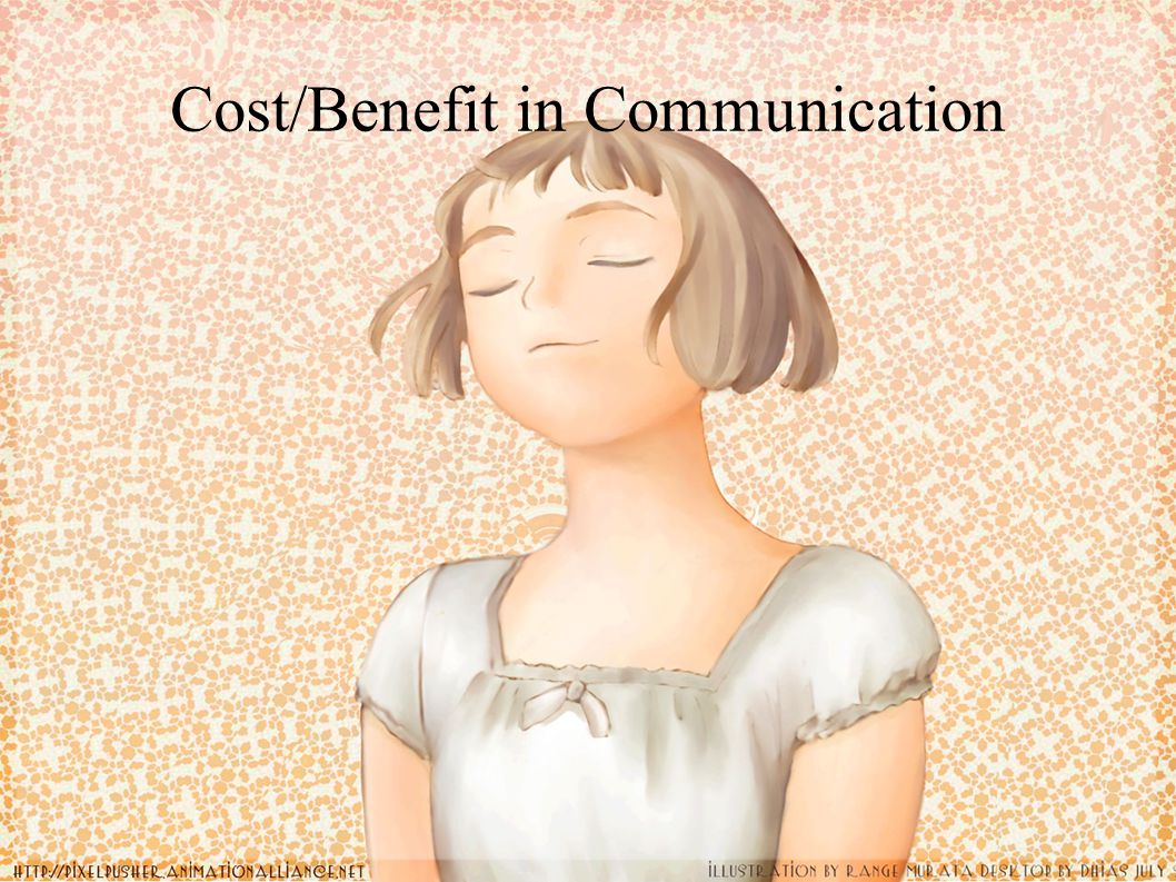 Cost/Benefit in Communication