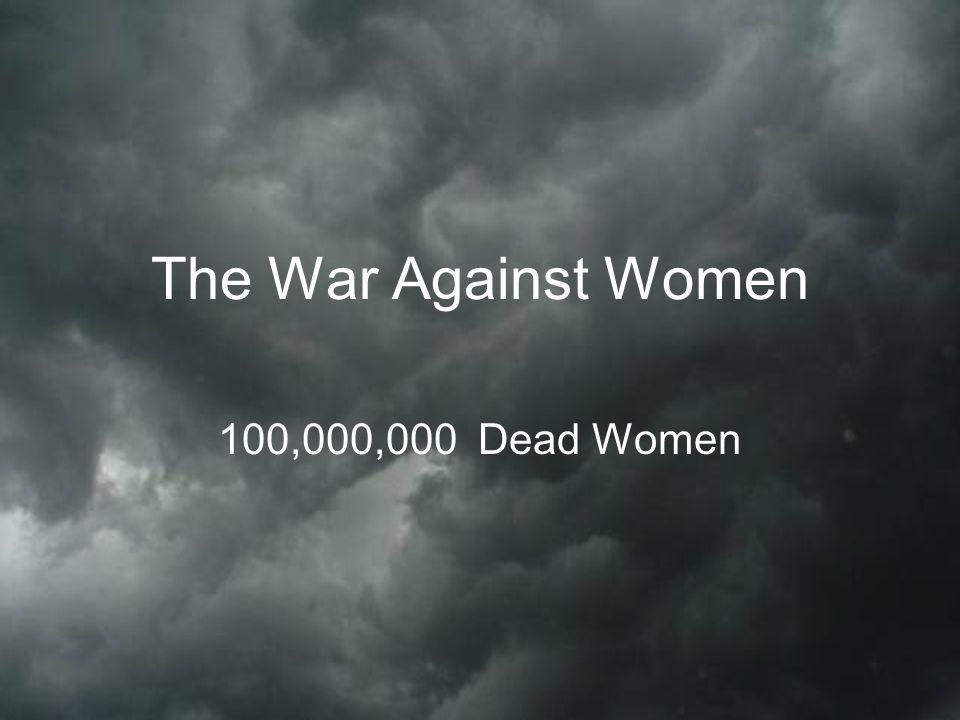 The War Against Women 100,000,000 Dead Women