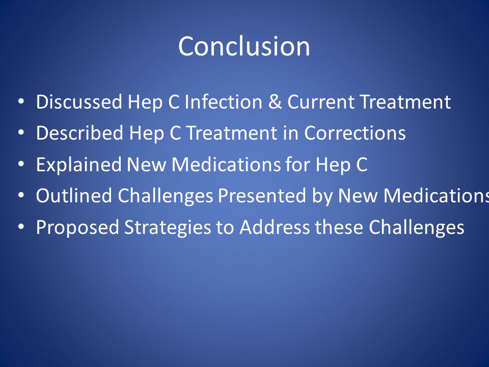 Conclusion Discussed Hep C Infection & Current Treatment Described Hep C Treatment in Corrections Explained New Medications for Hep C Outlined Challen