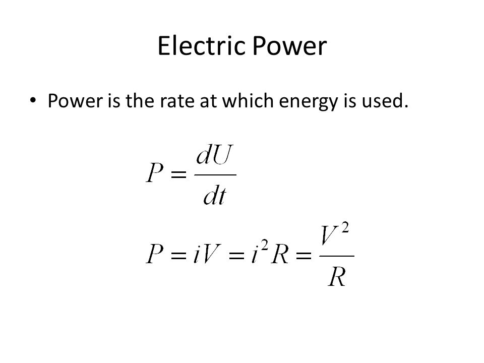 Electric Power Power is the rate at which energy is used.