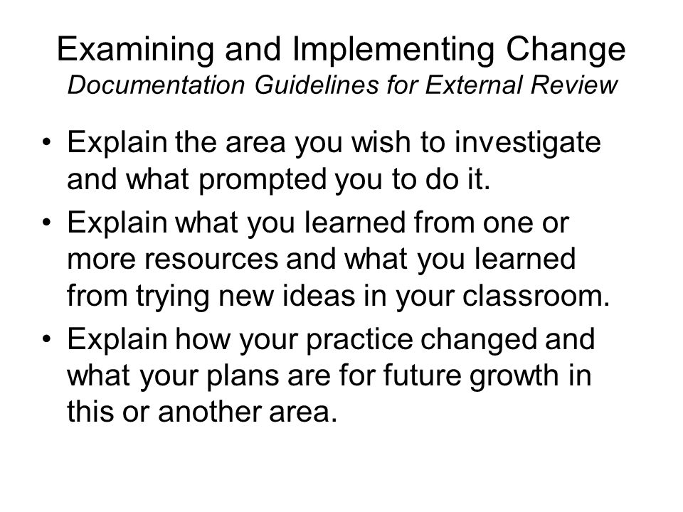 Examining and Implementing Change Documentation Guidelines for External Review Explain the area you wish to investigate and what prompted you to do it.
