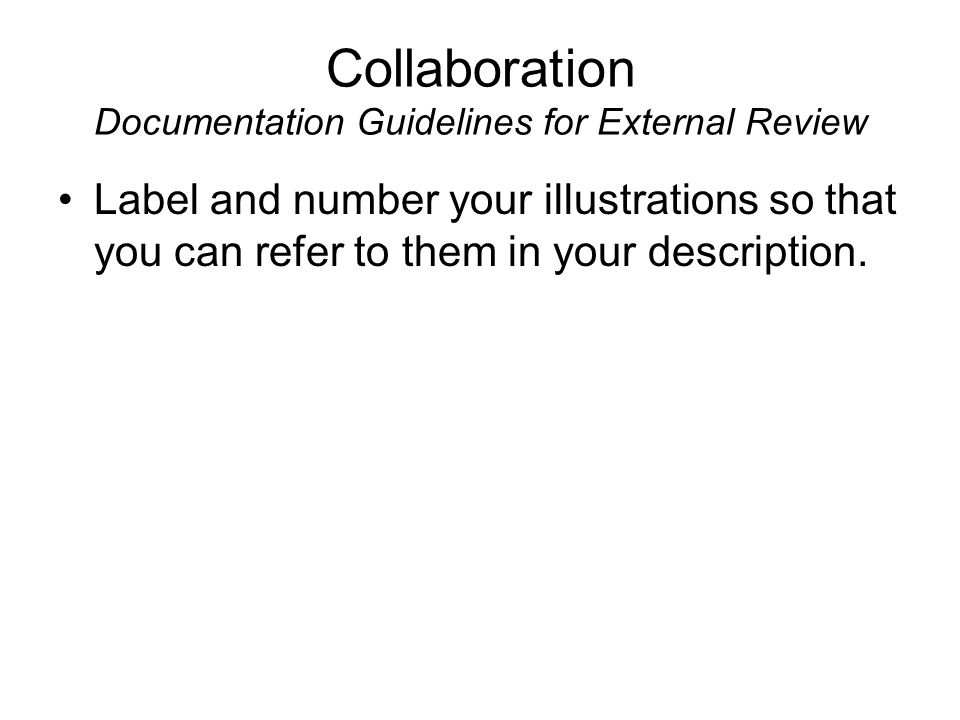 Collaboration Documentation Guidelines for External Review Label and number your illustrations so that you can refer to them in your description.