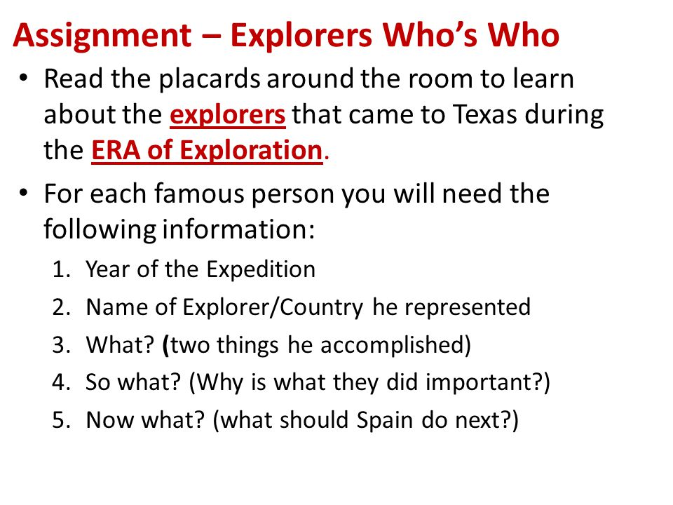Assignment – Explorers Who's Who Read the placards around the room to learn about the explorers that came to Texas during the ERA of Exploration.