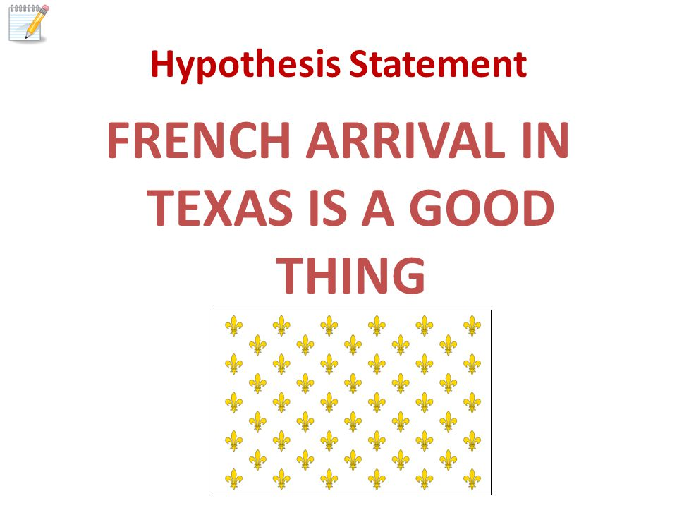 Hypothesis Statement FRENCH ARRIVAL IN TEXAS IS A GOOD THING