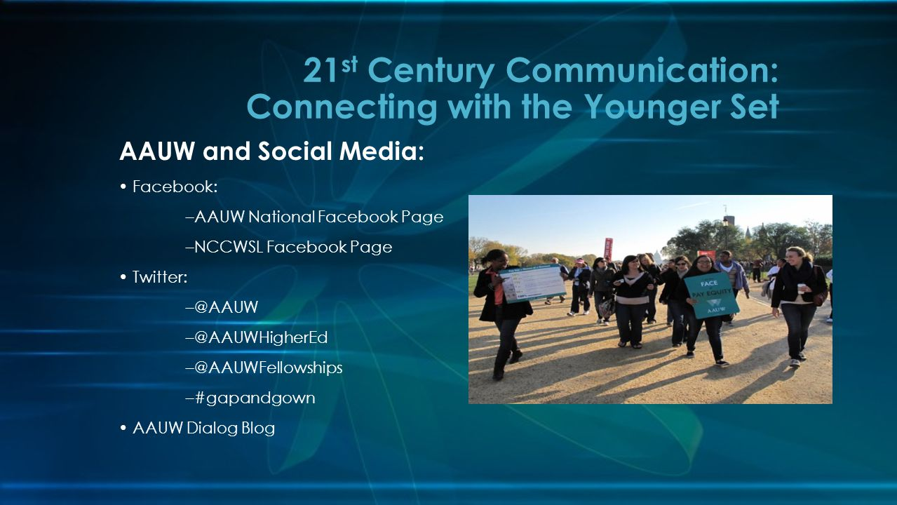 21 st Century Communication: Connecting with the Younger Set AAUW and Social Media: Facebook: –AAUW National Facebook Page –NCCWSL Facebook Page Twitt