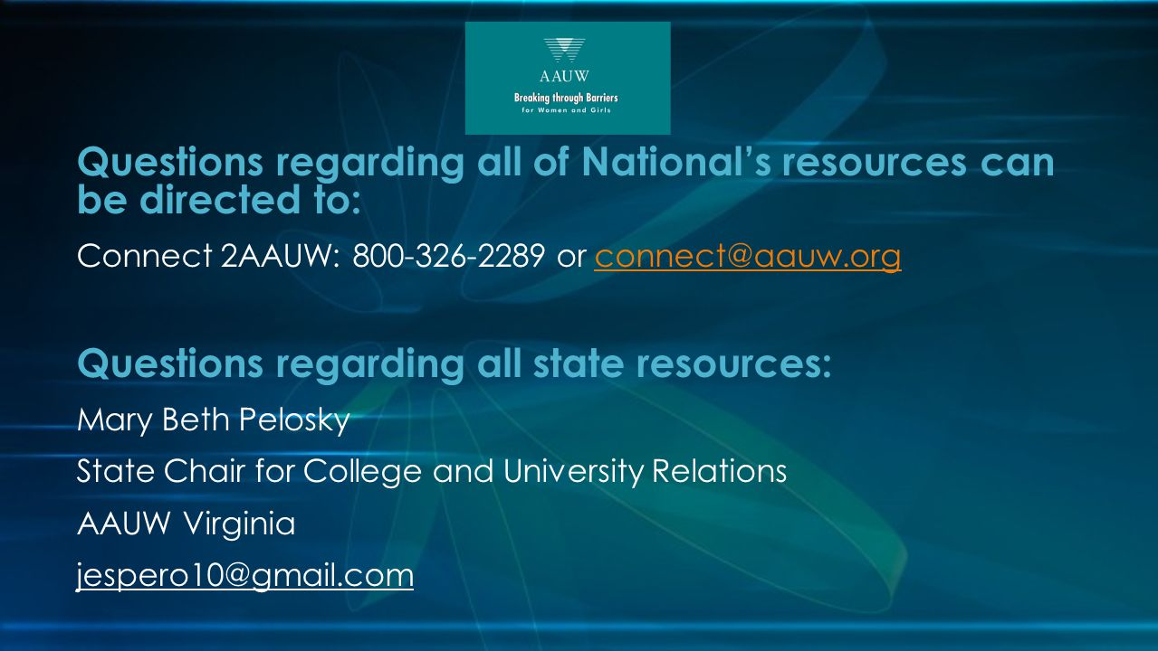 Questions regarding all of National's resources can be directed to: Connect 2AAUW: 800-326-2289 or connect@aauw.orgconnect@aauw.org Questions regardin